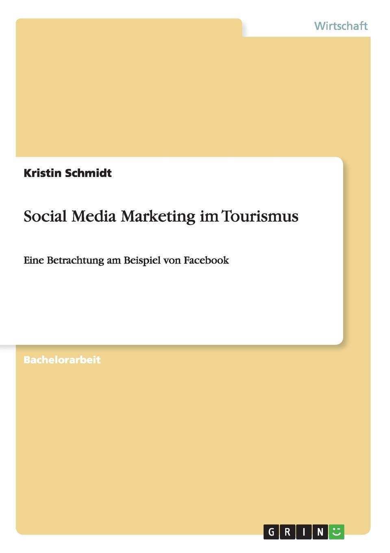 Social Media Marketing Im Tourismus Eine Betrachtung Am Beispiel Von Facebook German Edition Schmidt Kristin 9783656241676 Amazon Com Books