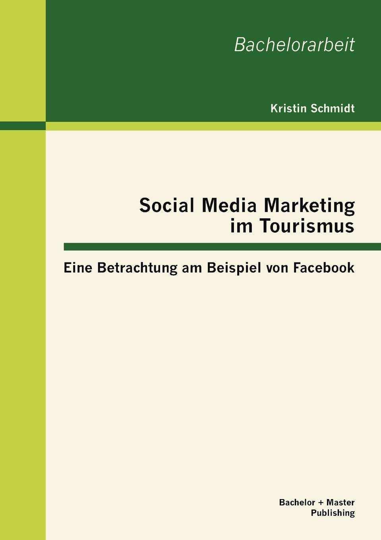 Social Media Marketing Im Tourismus Eine Betrachtung Am Beispiel Von Schmidt Kristin Amazon De Bucher