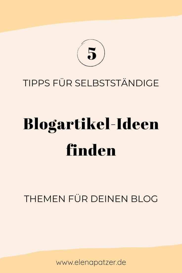 Blogartikel Ideen Finden 5 Tipps Fur Selbststandige In 2020 Blog Geld Verdienen Tipps Content Marketing