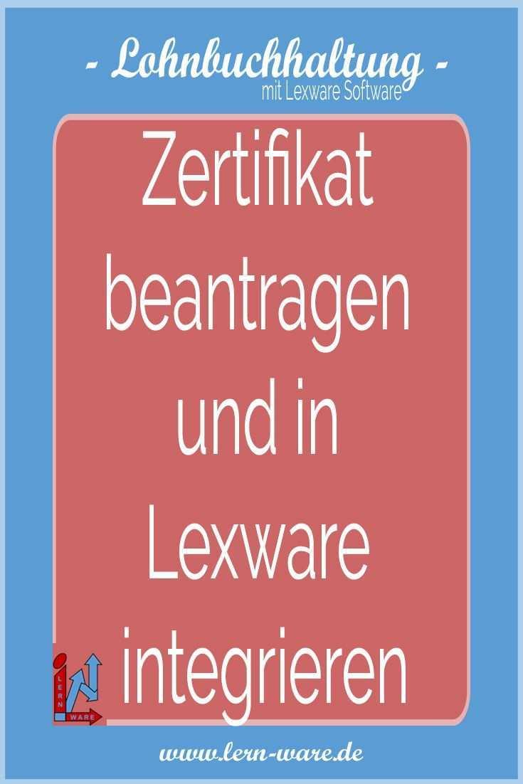 Lexware Lohn Dakota Zertifikat Beantragen Und In Lexware Integrieren Anzahl Von Notwendigen Zertifikaten B In 2020 Unternehmensfuhrung Lohnbuchhaltung Arbeitsagentur