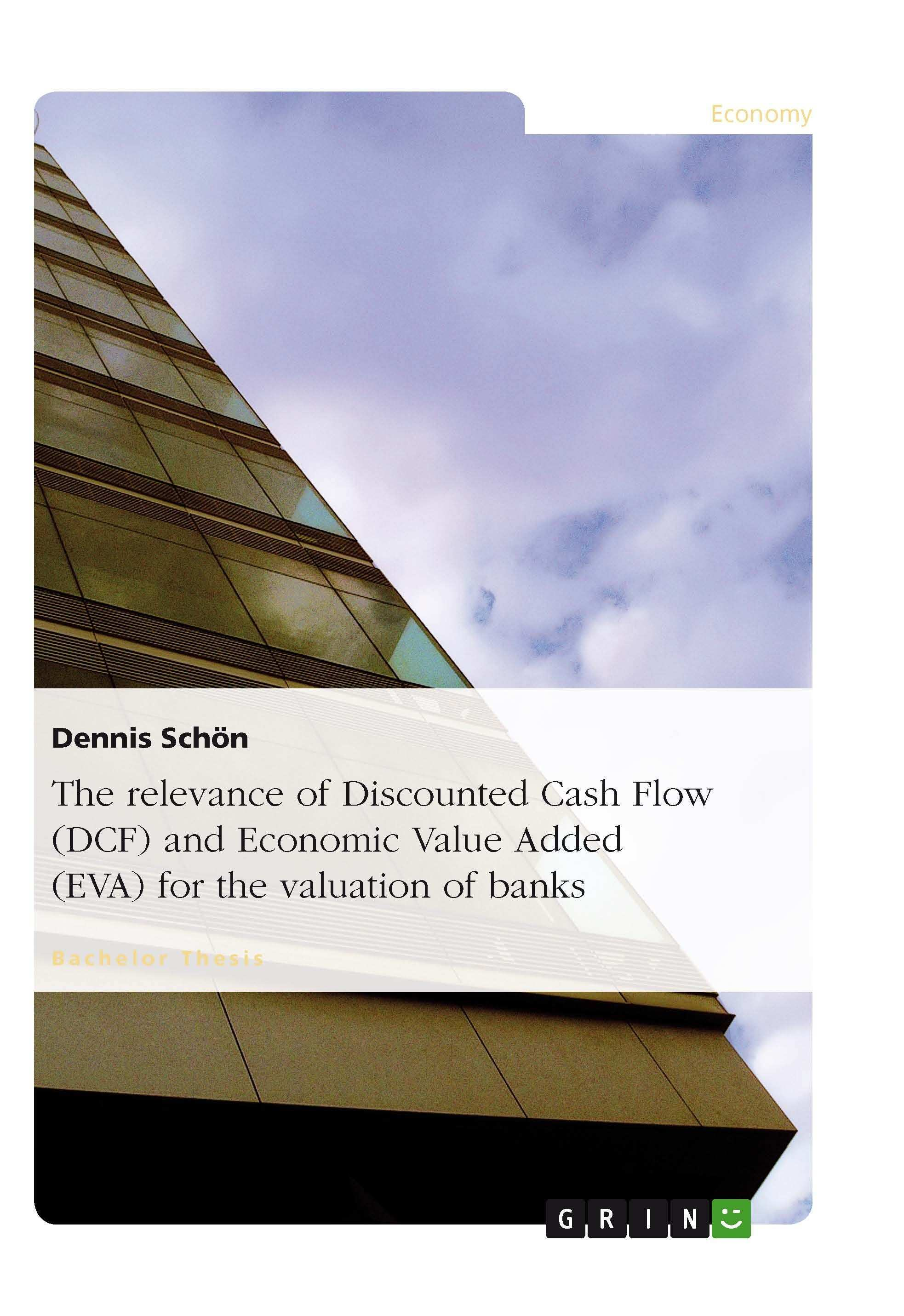 The Relevance Of Discounted Cash Flow Dcf And Economic Value Added Eva For The Valuation Of Banks Grin Http Grin To Economic Value Added Cash Flow Flow