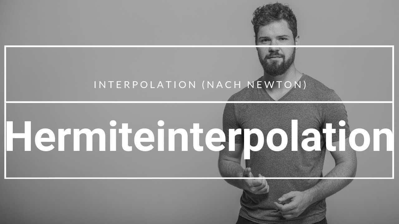 Hermiteinterpolation Interpolation Nach Newton Zur Rekonstruktion Von Funktionen Mit Ableitungen Youtube