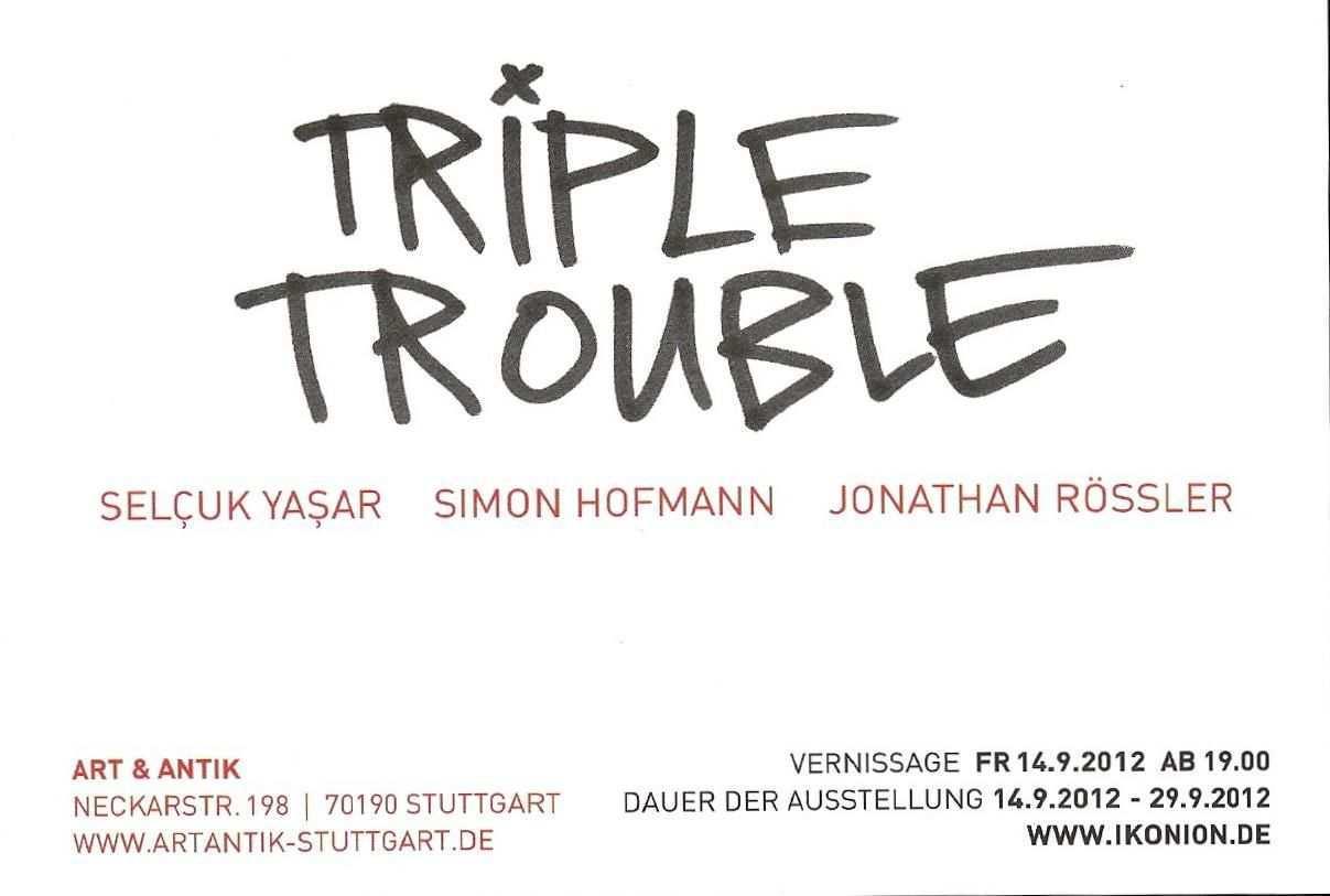 Ausstellung Triple Trouble 2012 Bei Art Antik Mit Simon Hofmann Selcuk Yasar Jonathan Rossler Ausstellung Antik Kameramann
