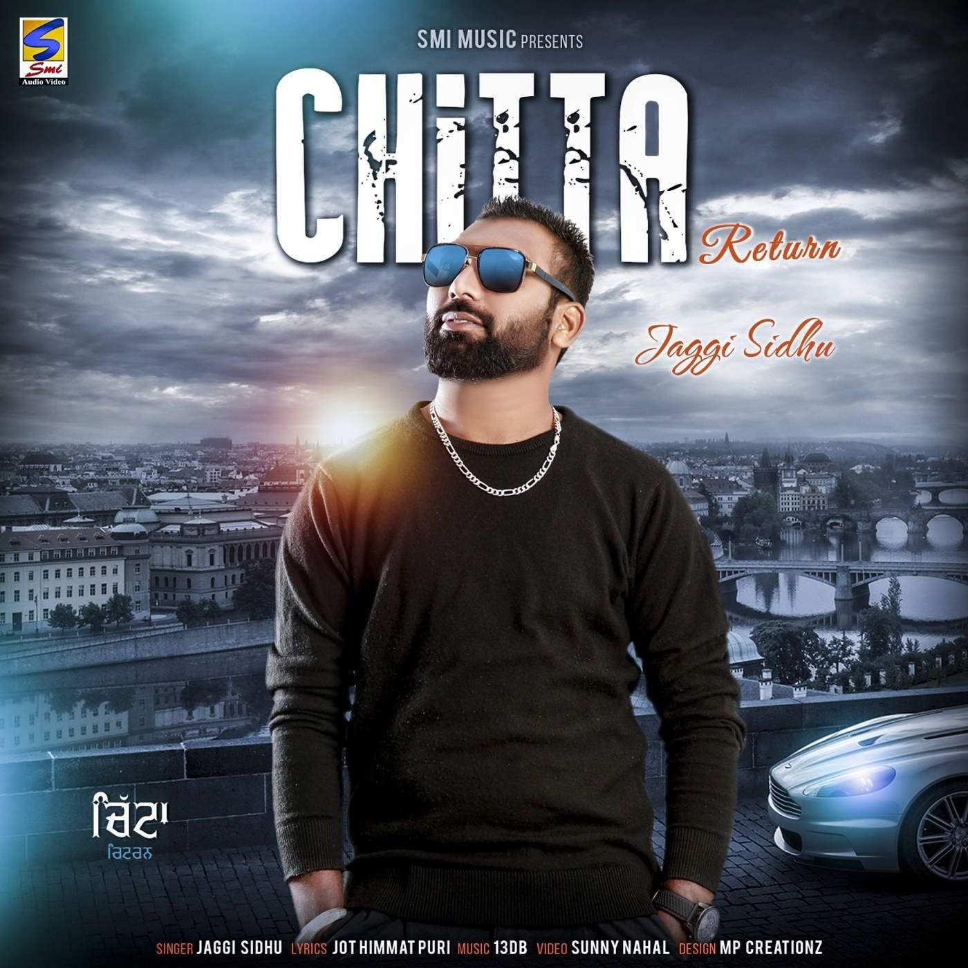 Chitta Return Jaggi Sidhu Mp3 Songs Dj Single Track Chitta Return Chitta Return Music 320kbps Singers Jaggi Sidhu All Songs Lyrics Chi Songs Mp3 Song Video