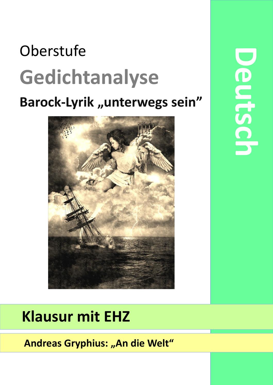 Klausur Gedichtanalyse Gryphius An Die Welt Barock Lyrik Unterwegs Sein Interpretation Unterrichtsmaterial Im Fach Deutsch Gedicht Analyse Lyrik Gedichte