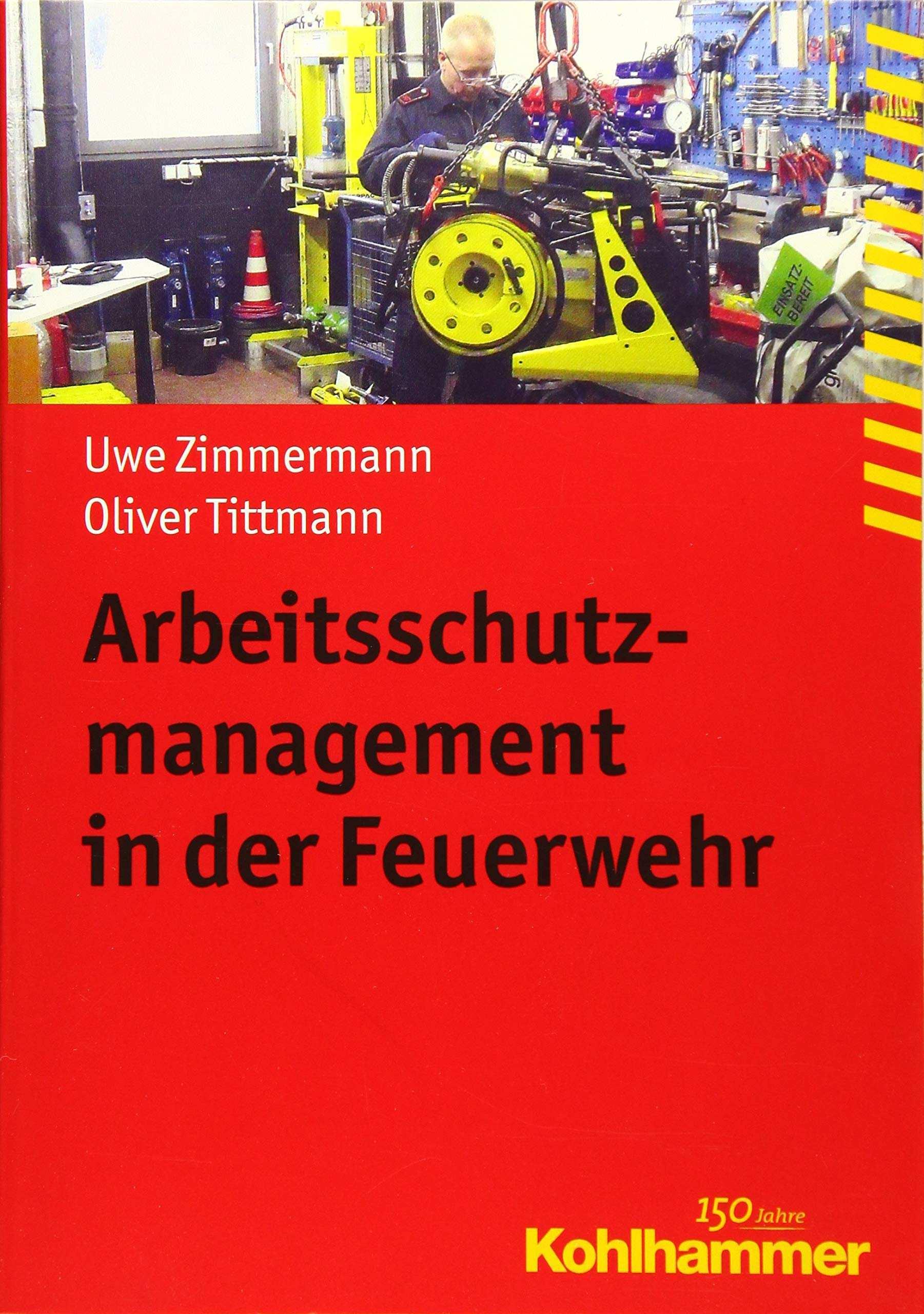 Arbeitsschutzmanagement In Der Feuerwehr Fachbuchreihe Brandschutz Zimmermann Uwe Tittmann Oliver Amazon De Bucher