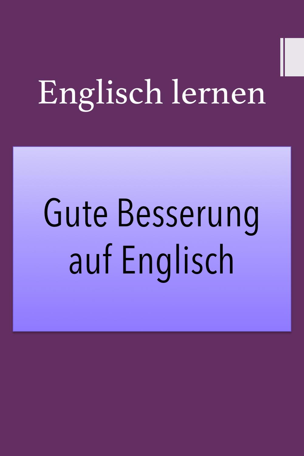 Gute Besserung Auf Englisch Genesungswunsche In 2020 Englisch Lernen Wunsche Zur Genesung Englisch
