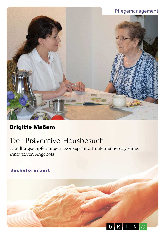 Der Praventive Hausbesuch Handlungsempfehlungen Konzept Und Implementierung Eines Innovativen Angebots Pflegemanagement Konzept Innovativ