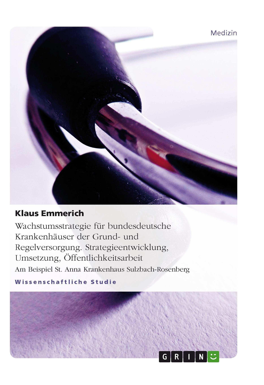 Wachstumsstrategie Fur Bundesdeutsche Krankenhauser Der Grund Und Regelversorgung Strategieentwicklung Strategieentwicklung Offentlichkeitsarbeit Krankenhaus