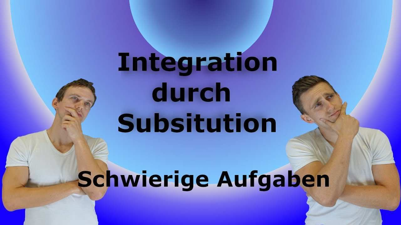 Integration Durch Substitution Schwierige Aufgaben Losung Youtube