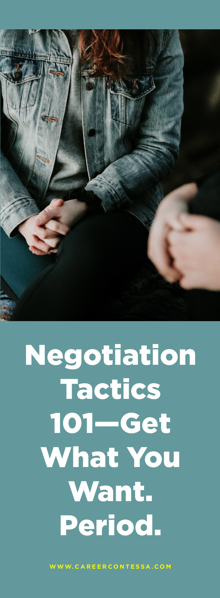Negotiation Tactics 101 Get What You Want Period Career Contessa Business Advice Entrepreneurship Career Contessa Negotiation