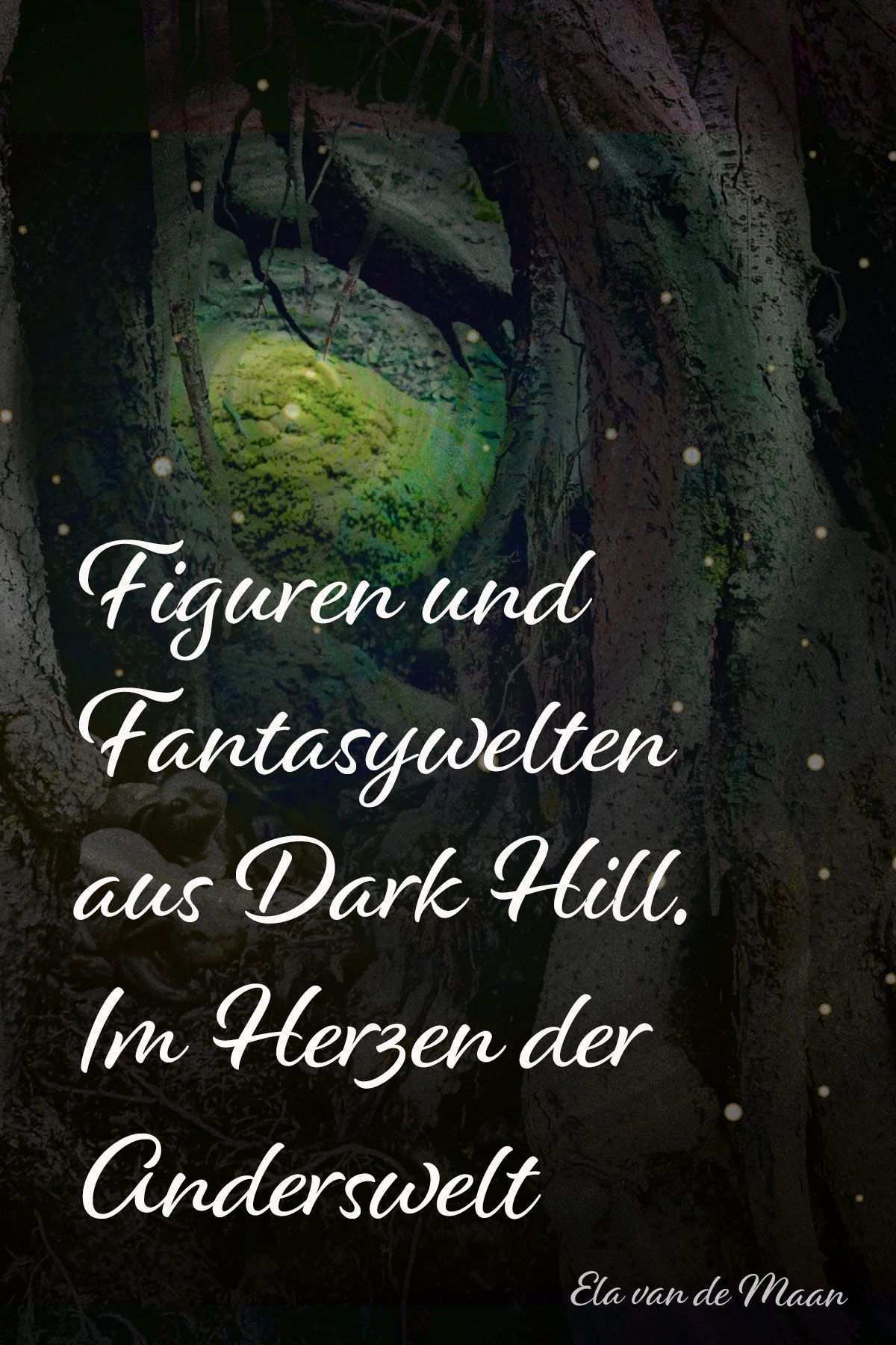 Fantasywelten Und Figuren Aus Dark Hill Im Herzen Der Anderswelt Blogpost Von Ela Van De Maan In 2020 Fantasy Geschichten Moderne Marchen Fantasy Bucher