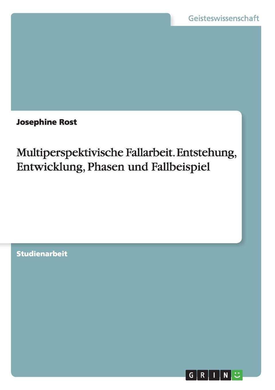 Multiperspektivische Fallarbeit Entstehung Entwicklung Phasen Und Fallbeispiel Amazon De Rost Josephine Bucher