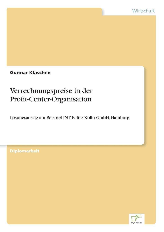 Verrechnungspreise In Der Profit Center Organisation Losungsansatz Am Beispiel Int Baltic Kolln Gmbh Hamburg Amazon De Klaschen Gunnar Bucher