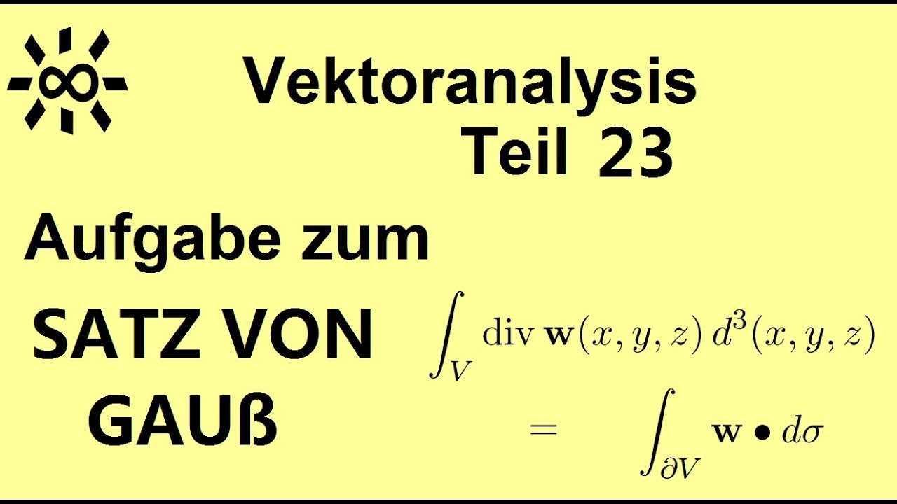 Aufgabe Zum Satz Von Gauss Vektoranalysis Teil 23 Youtube