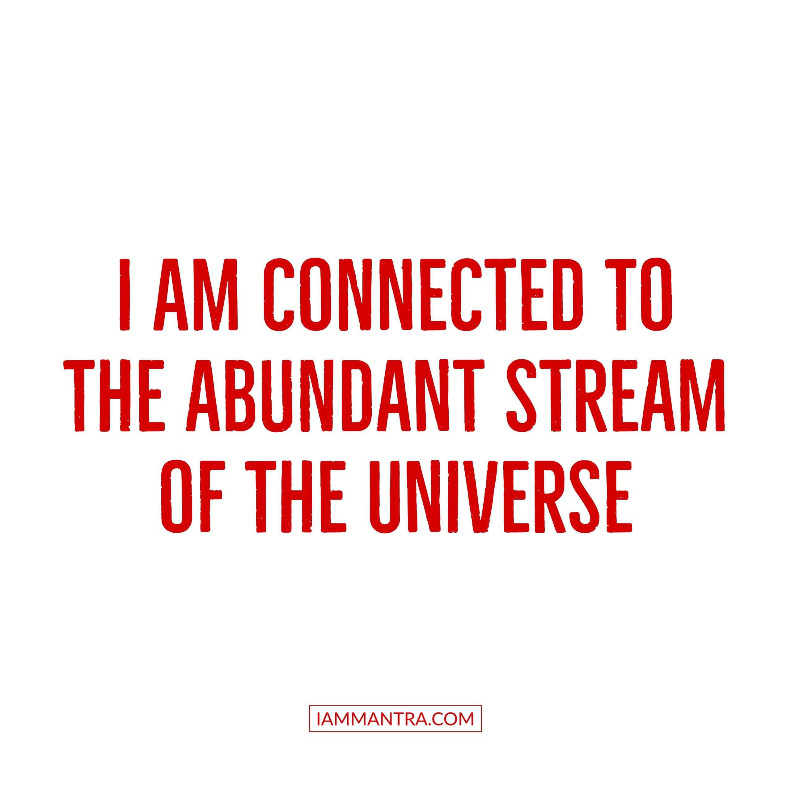 Today S Mantra I Am Connected To The Abundant Stream Of The Universe Gratitude Affirmations Affirmations Positive Mantras