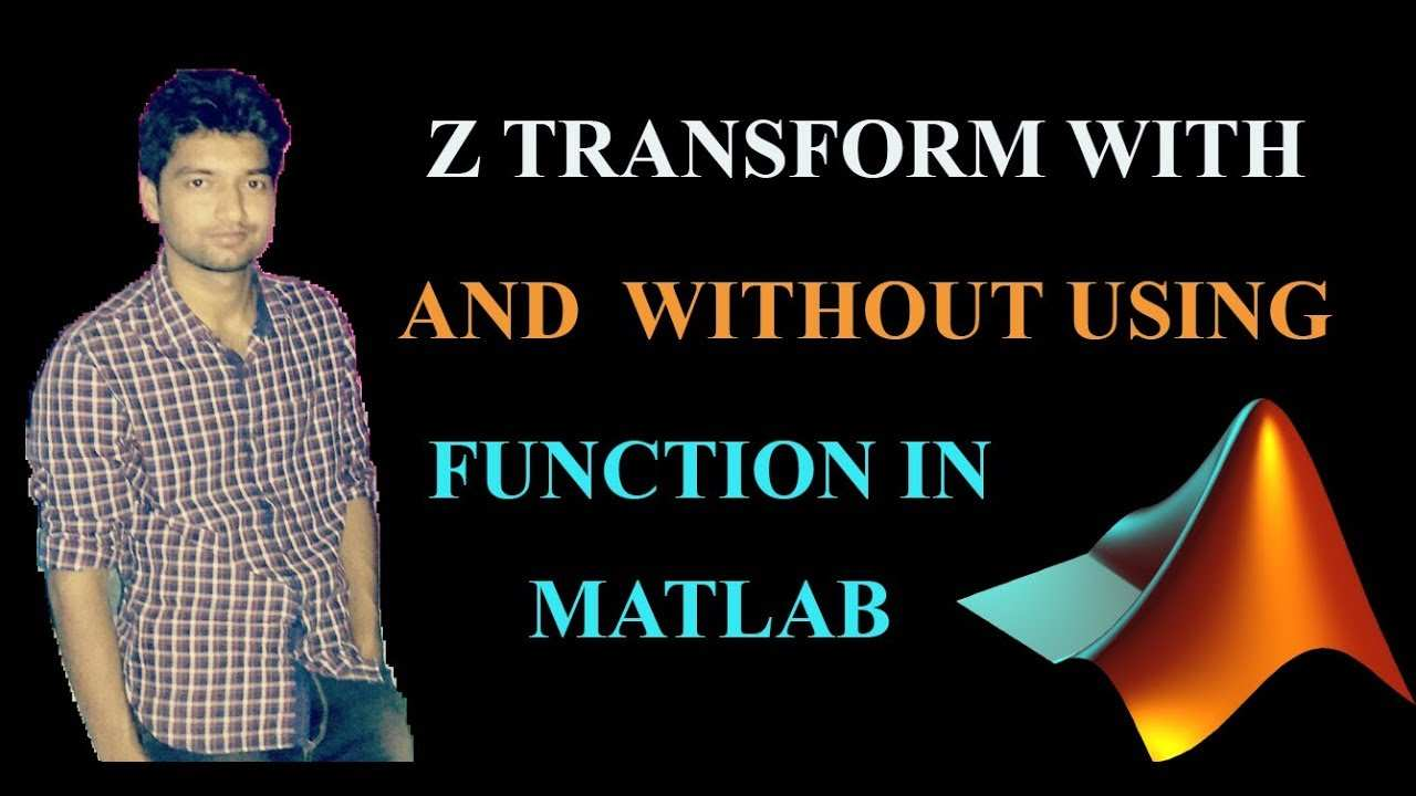 Z Transform With And Without Using Function In Matlab Discrete Signal Z Transform Youtube