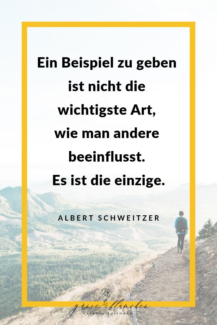 Ein Beispiel Zu Geben Ist Nicht Die Wichtigste Art Wie Man Andere Beeinflusst Es Ist Die Einzige Albert S Zitate Einstein Zitate Albert Schweitzer Zitate
