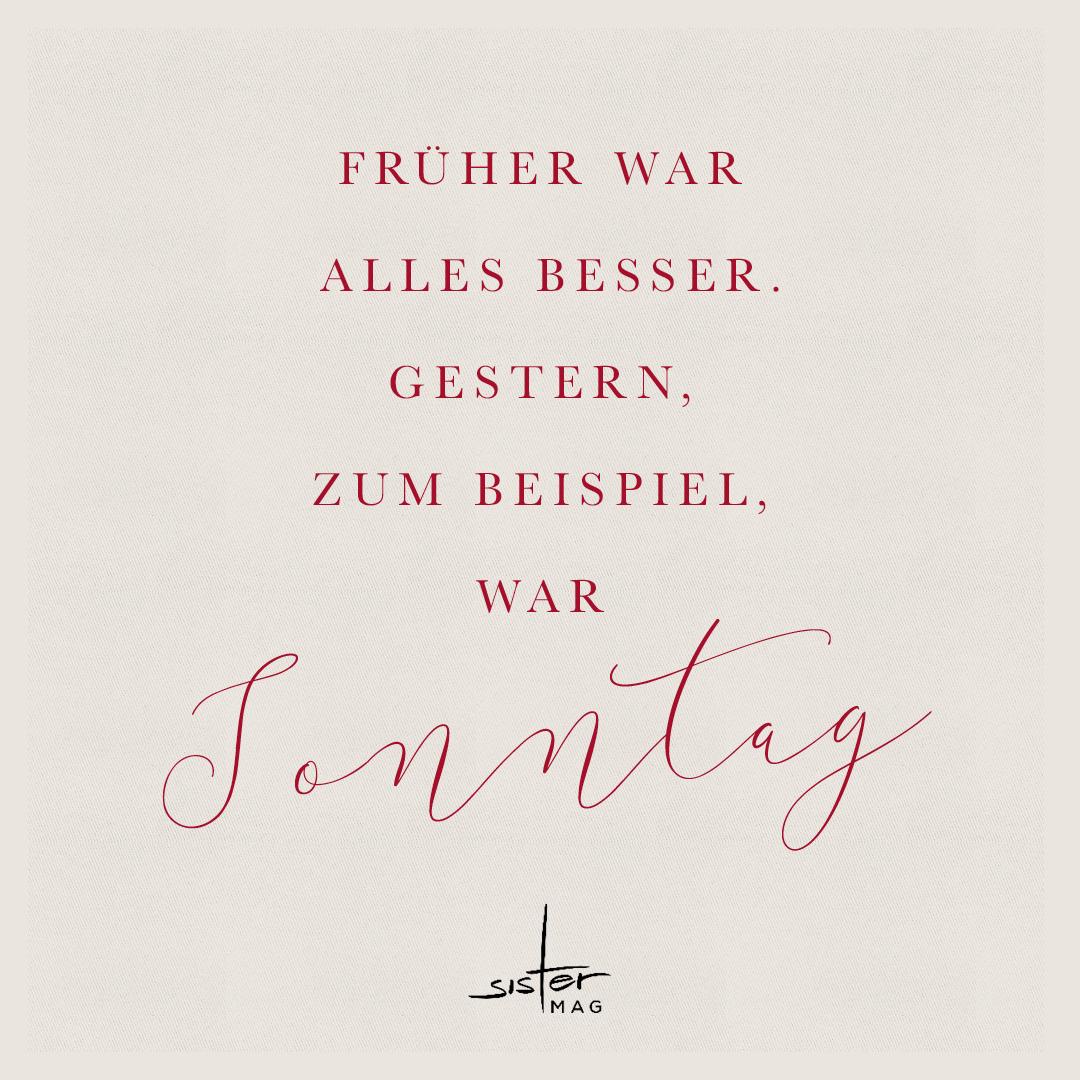 Quote Zitat Zum Montag Fruher War Alles Besser Gestern Z B War Sonntag Coole Spruche Lustige Spruche Spruche
