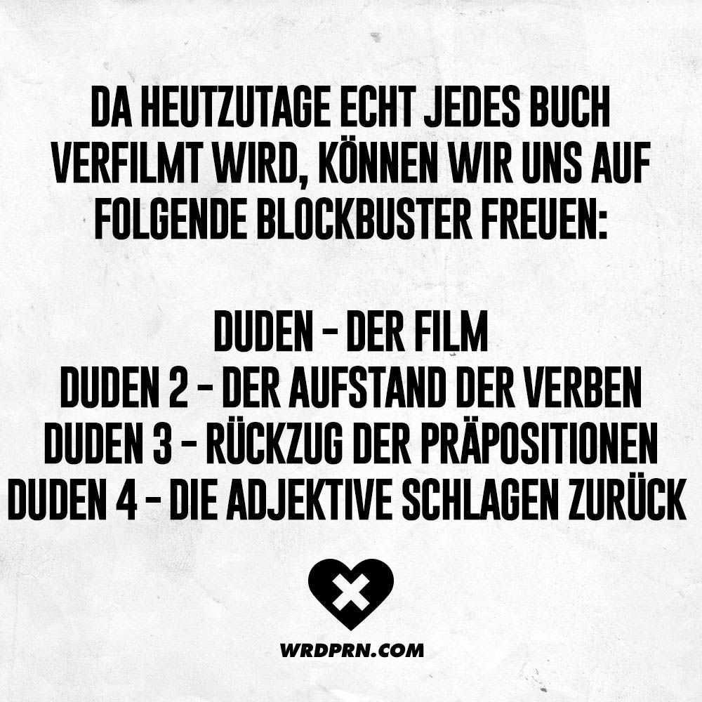 Da Heutzutage Echt Jedes Buch Verfilmt Wird Konnen Wir Uns Auf Folgende Blockbuster Freuen Duden Der Film Duden 2 Der Aufstand Der Verben Duden 3 Ruck Lustige Zitate